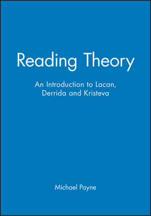 Reading Theory: An Introduction to Lacan, Derrida and Kristeva