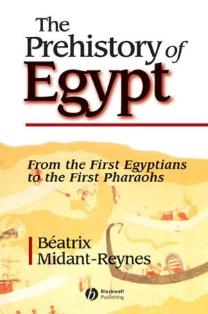The Prehistory of Egypt: From the First Egyptians to the First Pharaohs (0631201696) cover image