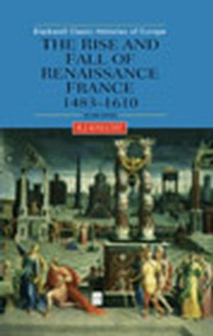 The Rise and Fall of Renaissance France: 1483-1610, 2nd Edition (0631227296) cover image