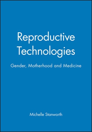 Reproductive Technologies: Gender, Motherhood and Medicine (0745602096) cover image