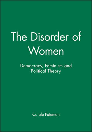 The Disorder of Women: Democracy, Feminism and Political Theory