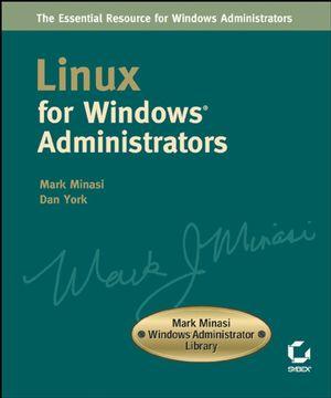 Linux for WindowsAdministrators: Mark Minasi WindowsAdministrator Library