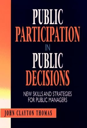 Public Participation in Public Decisions: New Skills and Strategies for Public Managers