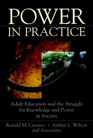 Power in Practice: Adult Education and the Struggle for Knowledge and Power in Society (0787947296) cover image