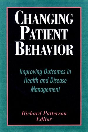 Changing Patient Behavior: Improving Outcomes in Health and Disease Management (0787952796) cover image