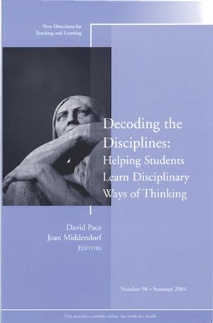 Decoding the Disciplines: Helping Students Learn Disciplinary Ways of Thinking: New Directions for Teaching and Learning, Number 98