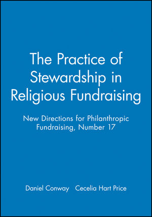 The Practice of Stewardship in Religious Fundraising: New Directions for Philanthropic Fundraising, Number 17