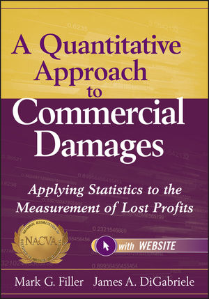 A Quantitative Approach to Commercial Damages: Applying Statistics to the Measurement of Lost Profits, + Website (1118072596) cover image