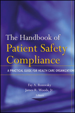 The Handbook of Patient Safety Compliance: A Practical Guide for Health Care Organizations