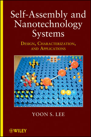Self-Assembly and Nanotechnology Systems: Design, Characterization, and Applications (1118103696) cover image