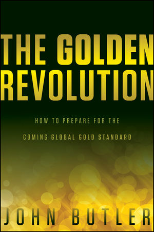 The Golden Revolution: How to Prepare for the Coming Global Gold Standard (1118238796) cover image