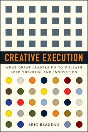 Creative Execution: What Great Leaders Do to Unleash Bold Thinking and Innovation (1118351096) cover image