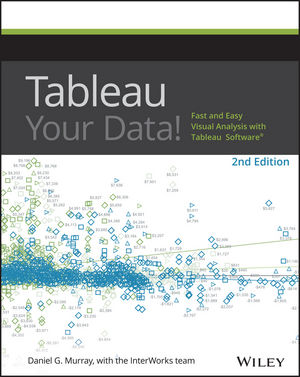Tableau Your Data!: Fast and Easy Visual Analysis with Tableau Software, 2nd Edition