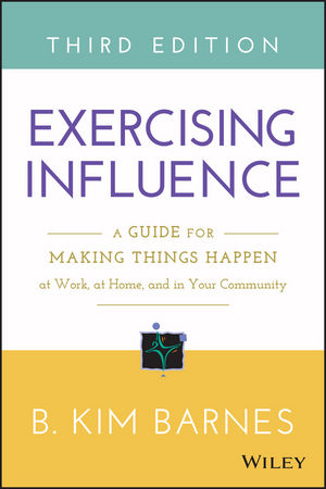 Exercising Influence: A Guide for Making Things Happen at Work, at Home, and in Your Community, 3rd Edition (1119071496) cover image