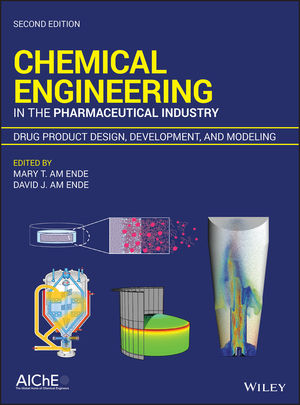 Chemical Engineering in the Pharmaceutical Industry: Drug Product Design, Development, and Modeling, 2nd Edition
