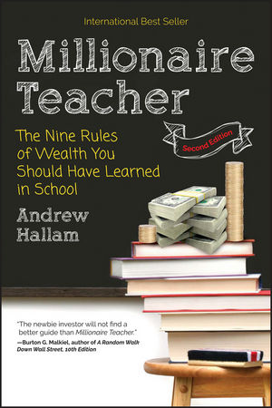 Millionaire Teacher: The Nine Rules of Wealth You Should Have Learned in School, 2nd Edition