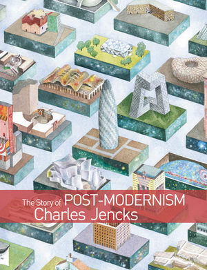 The Story of Post-Modernism: Five Decades of the Ironic, Iconic and Critical in Architecture (1119960096) cover image