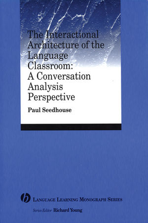 The Interactional Architecture of the Language Classroom: A Conversation Analysis Perspective (1405120096) cover image