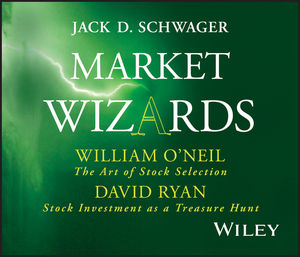 Market Wizards, Disc 7: Interviews with William O'Neil: The Art of Stock Selection & David Ryan: Stock Investment as a Treasure Hunt