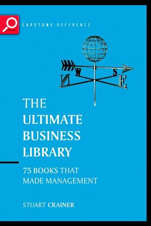 The Ultimate Business Library: The Greatest Books That Made Management, 3rd Edition