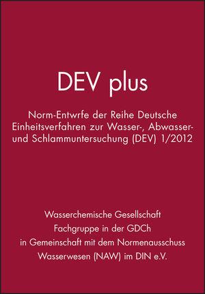 DEV plus: Norm-Entwürfe der Reihe Deutsche Einheitsverfahren zur Wasser-, Abwasser- und Schlammuntersuchung (DEV) 1/2012