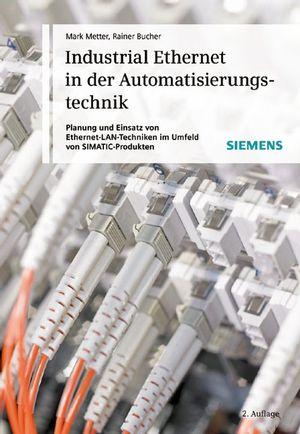 Industrial Ethernet in der Automatisierungstechnik: Planung und Einsatz von Ethernet-LAN-Techniken im Umfeld von SIMATIC-Produkten, 2. Auflage