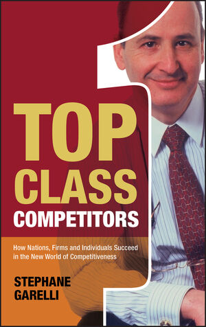 Top Class Competitors: How Nations, Firms, and Individuals Succeed in the New World of Competitiveness