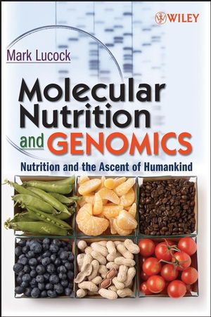 Molecular Nutrition and Genomics: Nutrition and the Ascent of Humankind (0470081597) cover image