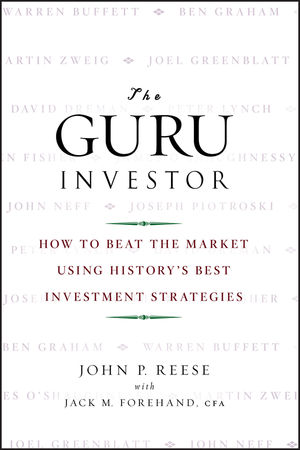 The Guru Investor: How to Beat the Market Using History's Best Investment Strategies