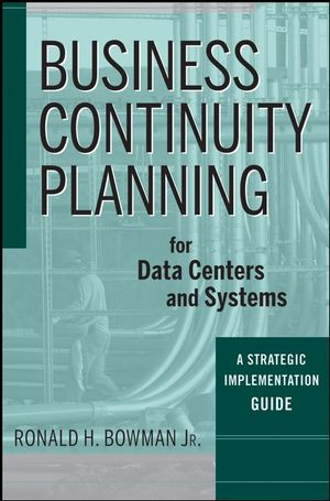 Business Continuity Planning for Data Centers and Systems: A Strategic Implementation Guide (0470387297) cover image