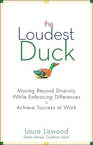 The Loudest Duck: Moving Beyond Diversity while Embracing Differences to Achieve Success at Work  (0470567597) cover image