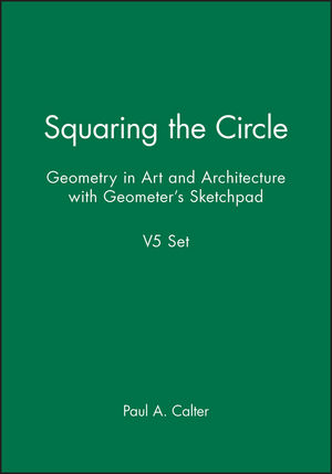 Squaring the Circle: Geometry in Art and Architecture with Geometer's Sketchpad V5 Set