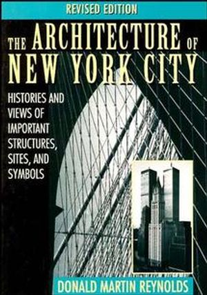 The Architecture of New York City: Histories and Views of Important Structures, Sites, and Symbols, Revised Edition (0471014397) cover image