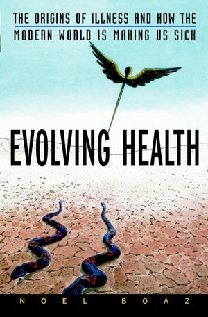 Evolving Health: The Origins of Illness and How the Modern World Is Making Us Sick (0471212997) cover image