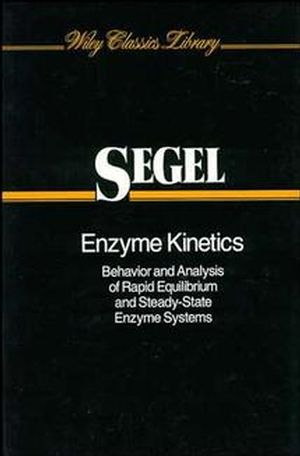 Enzyme Kinetics: Behavior and Analysis of Rapid Equilibrium and Steady-State Enzyme Systems (0471303097) cover image