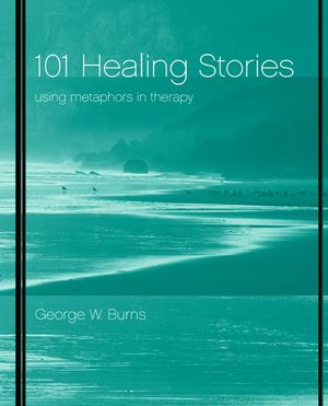 101 Healing Stories: Using Metaphors in Therapy (0471395897) cover image