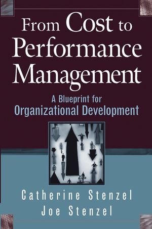 From Cost to Performance Management: A Blueprint for Organizational Development