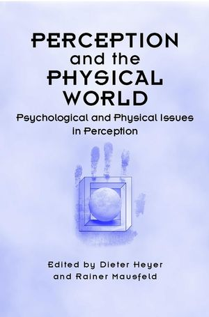 Perception and the Physical World: Psychological and Philosophical Issues in Perception (0471491497) cover image