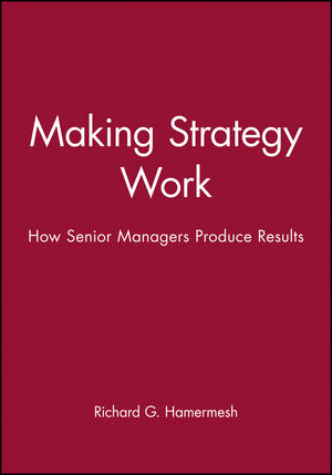 Making Strategy Work: How Senior Managers Produce Results (0471803197) cover image