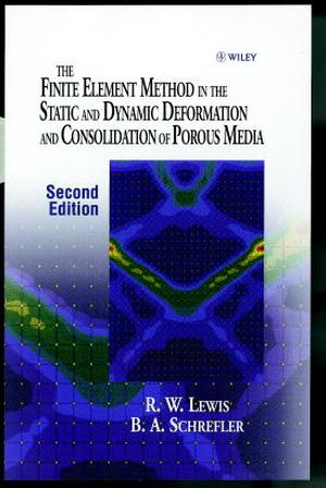 The Finite Element Method in the Static and Dynamic Deformation and Consolidation of Porous Media, 2nd Edition