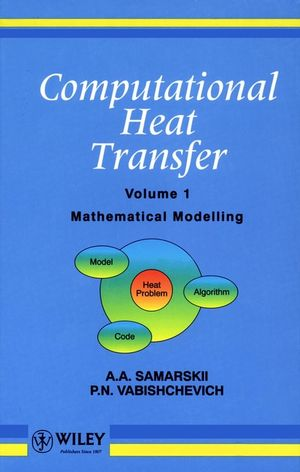 Computational Heat Transfer, Volume 1, Mathematical Modelling (0471956597) cover image