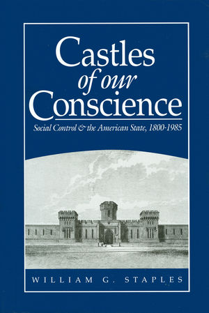 Castles of our Conscience: Social Control and the American State 1800 - 1985