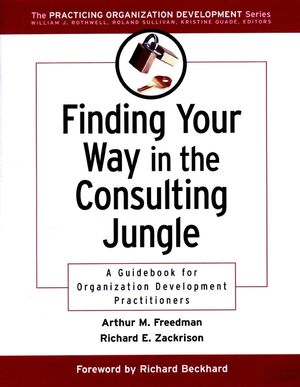 Finding Your Way in the Consulting Jungle: A Guidebook for Organization Development Practitioners (0787959197) cover image