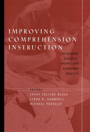 Improving Comprehension Instruction: Rethinking Research, Theory, and Classroom Practice