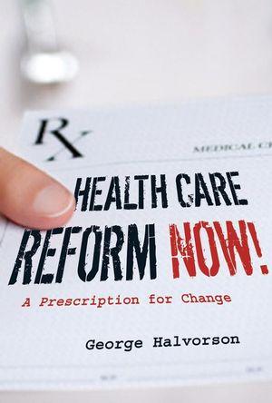 Health Care Reform Now!: A Prescription for Change (0787998397) cover image