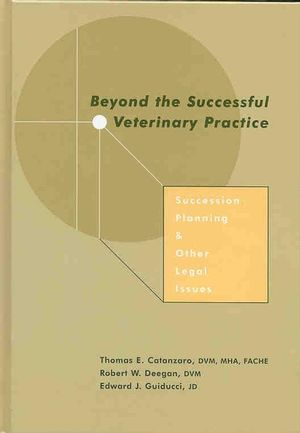 Beyond the Successful Veterinary Practice: Succession Planning and Other Legal Issues