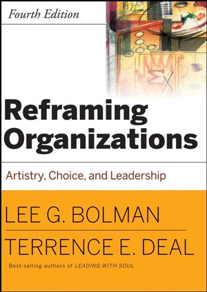 Reframing Organizations: Artistry, Choice and Leadership, 4th Edition (1118047397) cover image