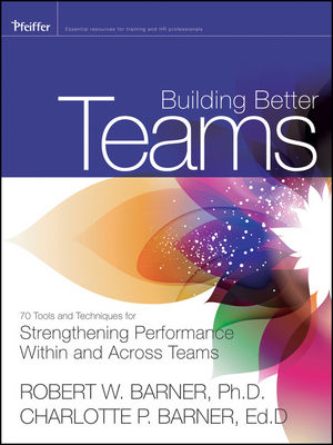 Building Better Teams: 70 Tools and Techniques for Strengthening Performance Within and Across Teams (1118238397) cover image