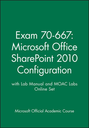 Exam 70-667: Microsoft Office SharePoint 2010 Configuration with Lab Manual and MOAC Labs Online Set