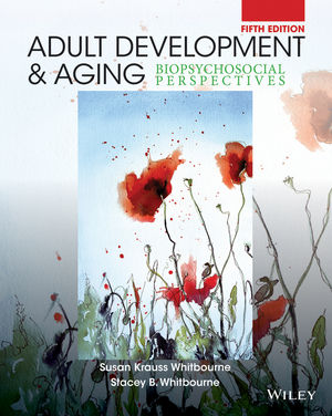 Adult Development and Aging: Biopsychosocial Perspectives, 5th Edition